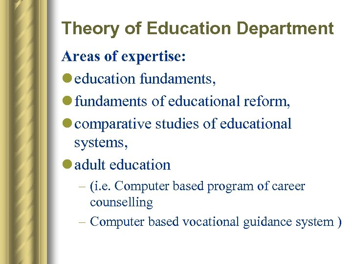 Theory of Education Department Areas of expertise: l education fundaments, l fundaments of educational