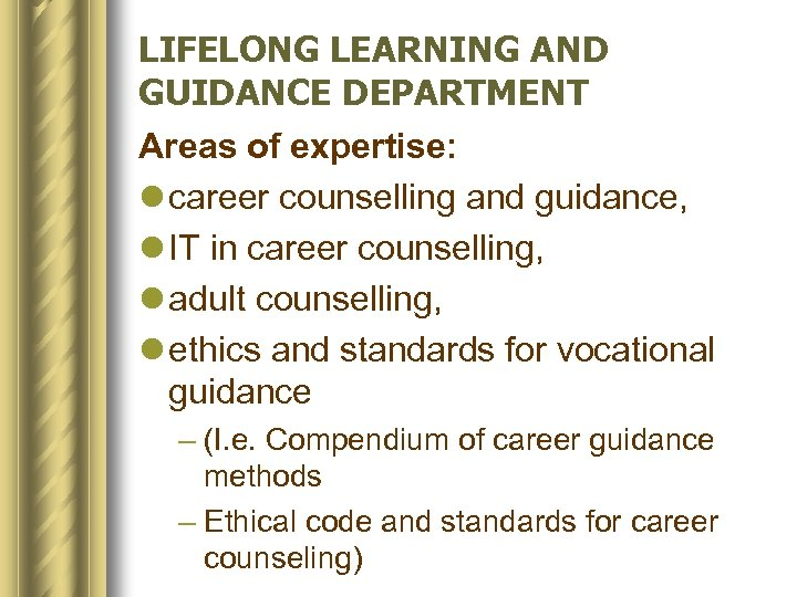 LIFELONG LEARNING AND GUIDANCE DEPARTMENT Areas of expertise: l career counselling and guidance, l