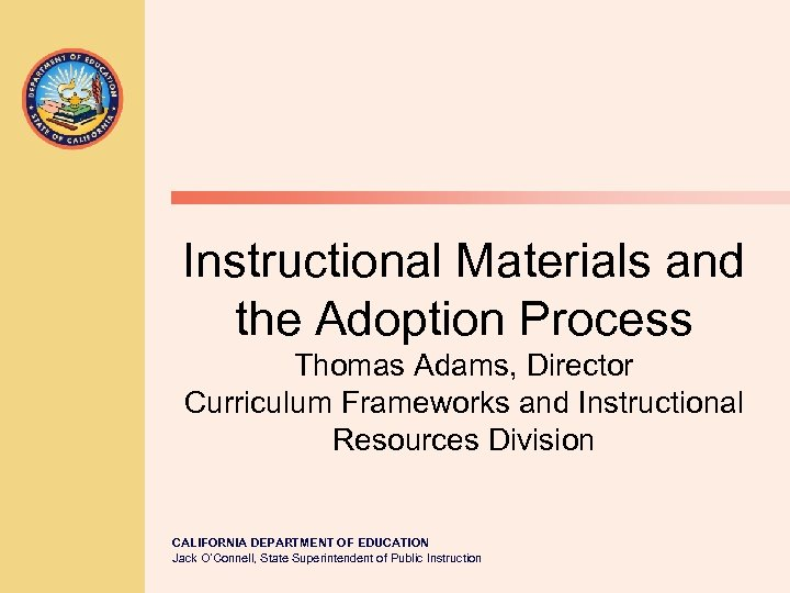 Instructional Materials and the Adoption Process Thomas Adams, Director Curriculum Frameworks and Instructional Resources