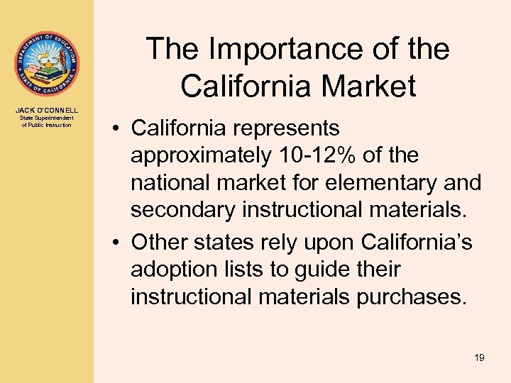 The Importance of the California Market JACK O'CONNELL State Superintendent of Public Instruction •