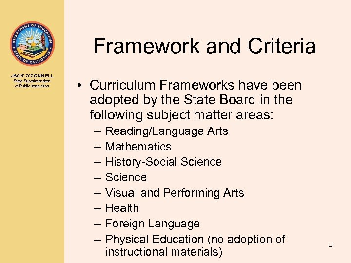 Framework and Criteria JACK O'CONNELL State Superintendent of Public Instruction • Curriculum Frameworks have