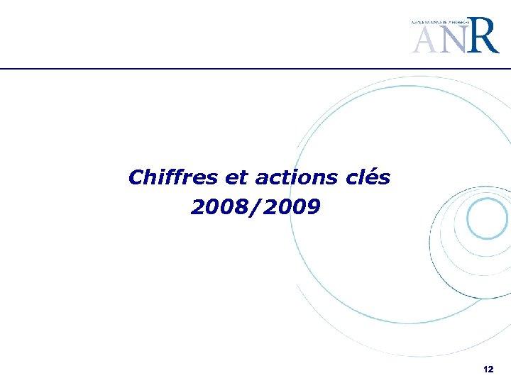 Chiffres et actions clés 2008/2009 12