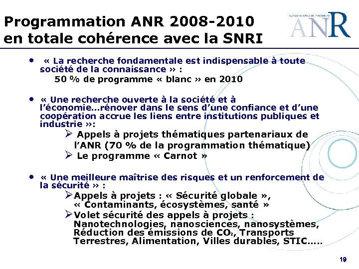 Programmation ANR 2008 -2010 en totale cohérence avec la SNRI • « La recherche