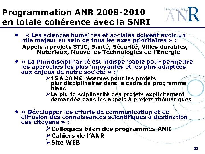 Programmation ANR 2008 -2010 en totale cohérence avec la SNRI • « Les sciences