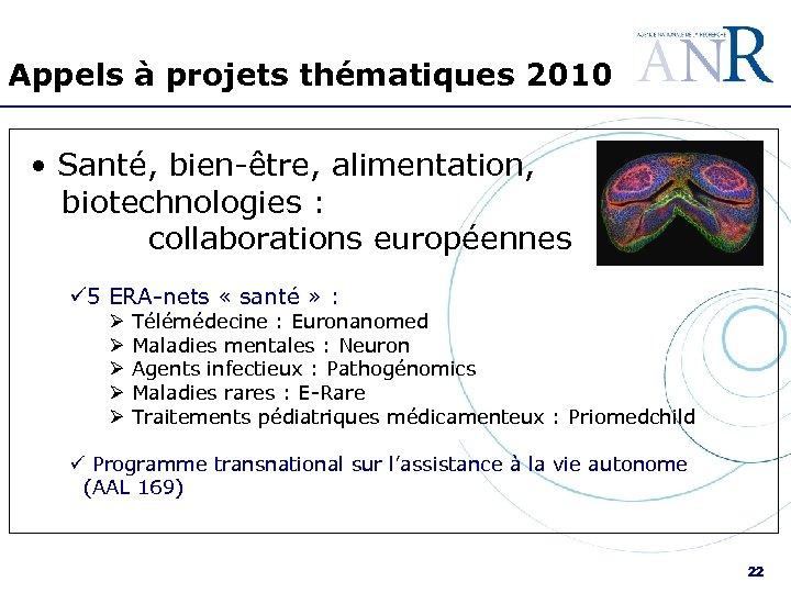 Appels à projets thématiques 2010 • Santé, bien-être, alimentation, biotechnologies : collaborations européennes ü