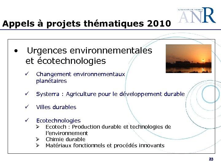 Appels à projets thématiques 2010 • Urgences environnementales et écotechnologies ü Changement environnementaux planétaires