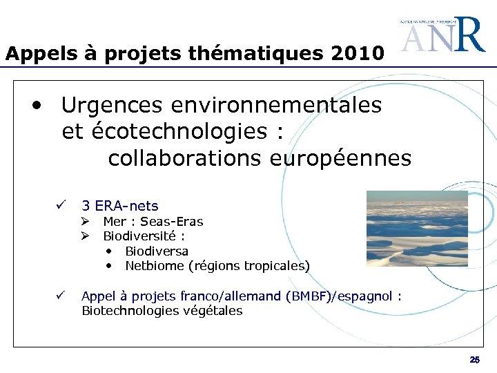 Appels à projets thématiques 2010 • Urgences environnementales et écotechnologies : collaborations européennes ü