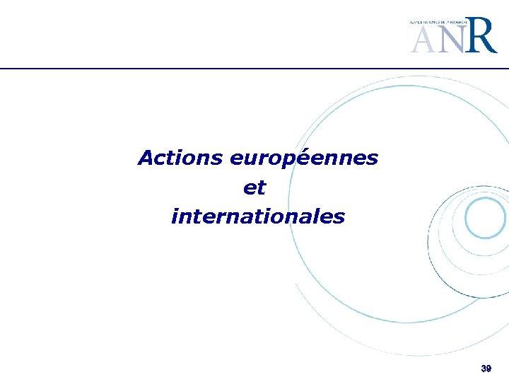 Actions européennes et internationales 39