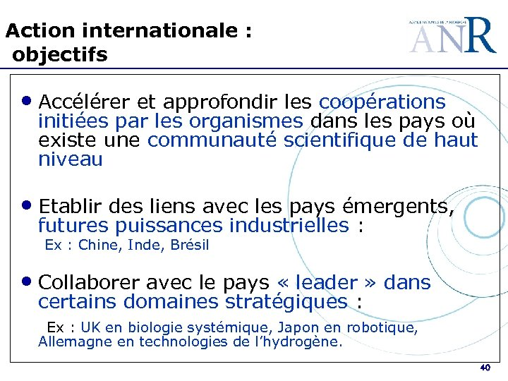 Action internationale : objectifs • Accélérer et approfondir les coopérations initiées par les organismes