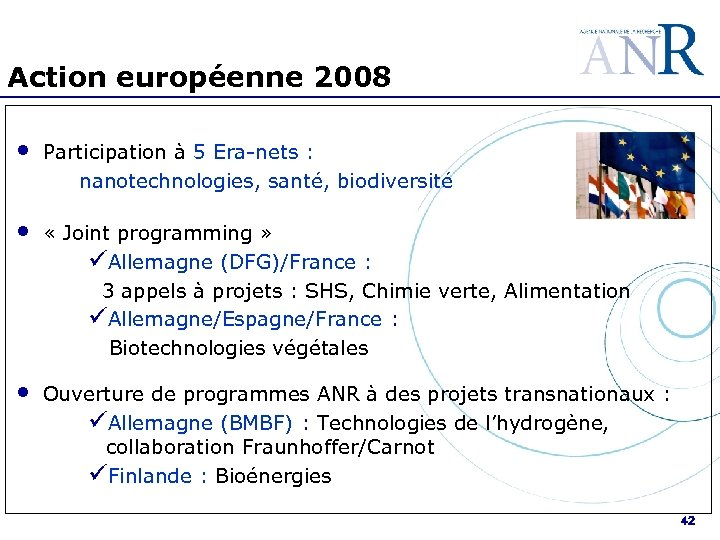 Action européenne 2008 • Participation à 5 Era-nets : nanotechnologies, santé, biodiversité • «