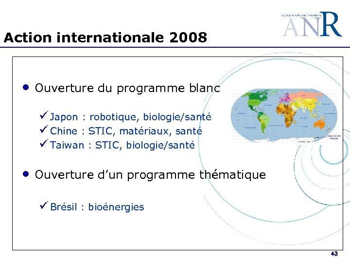 Action internationale 2008 • Ouverture du programme blanc ü Japon : robotique, biologie/santé ü