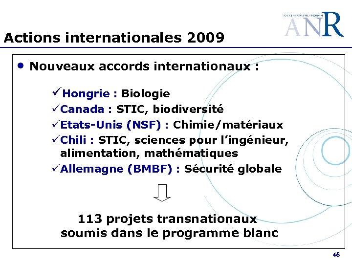 Actions internationales 2009 • Nouveaux accords internationaux : üHongrie : Biologie üCanada : STIC,