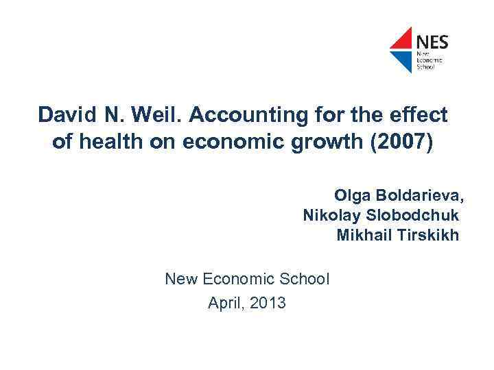 David N. Weil. Accounting for the effect of health on economic growth (2007) Olga