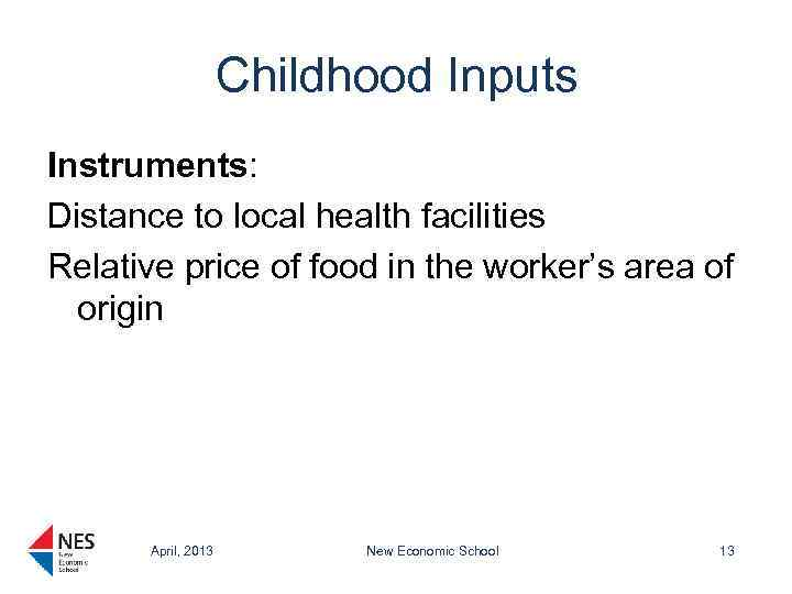 Childhood Inputs Instruments: Distance to local health facilities Relative price of food in the