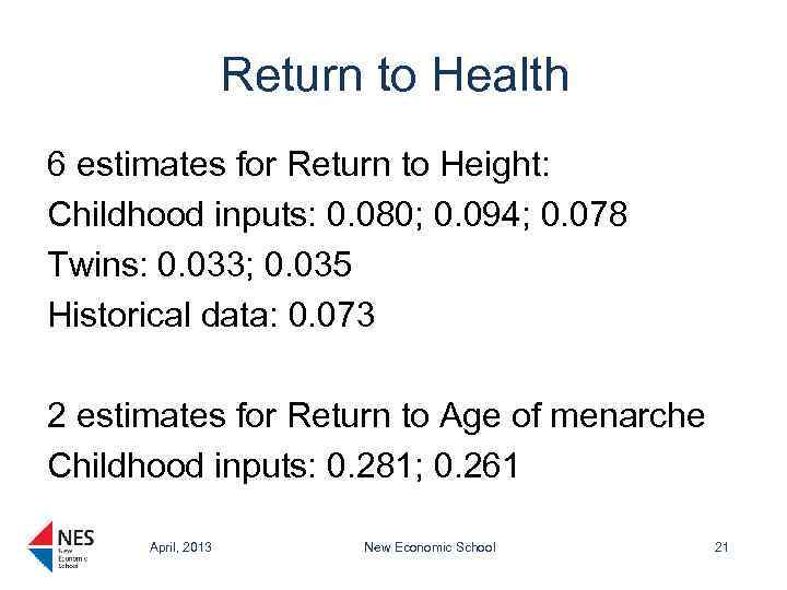Return to Health 6 estimates for Return to Height: Childhood inputs: 0. 080; 0.