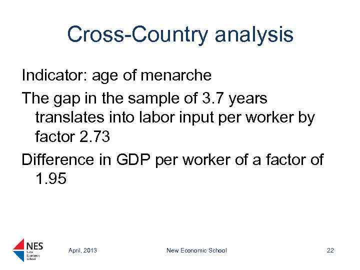 Cross-Country analysis Indicator: age of menarche The gap in the sample of 3. 7