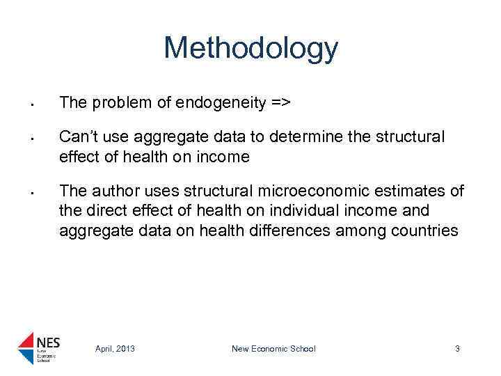 Methodology • • • The problem of endogeneity => Can't use aggregate data to