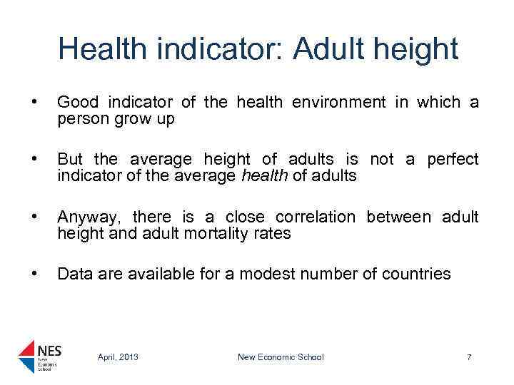 Health indicator: Adult height • Good indicator of the health environment in which a
