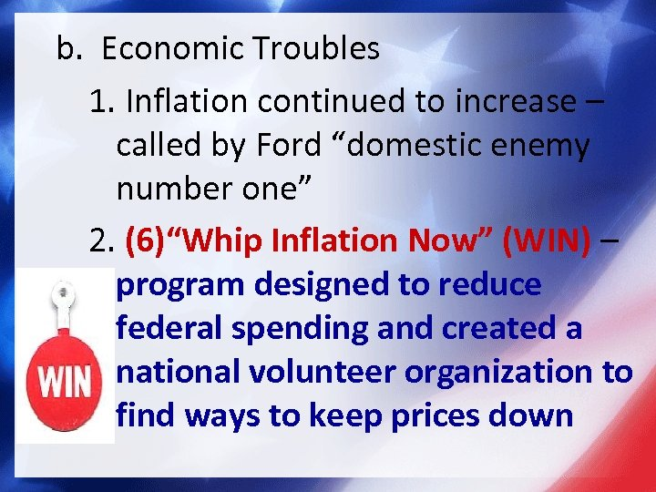 "b. Economic Troubles 1. Inflation continued to increase – called by Ford ""domestic enemy"