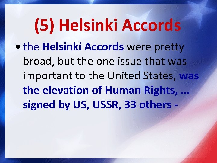 (5) Helsinki Accords • the Helsinki Accords were pretty broad, but the one issue