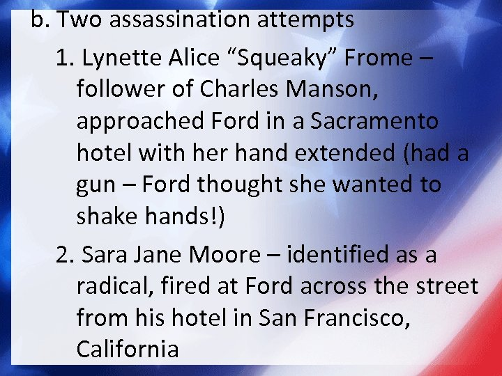 "b. Two assassination attempts 1. Lynette Alice ""Squeaky"" Frome – follower of Charles Manson,"