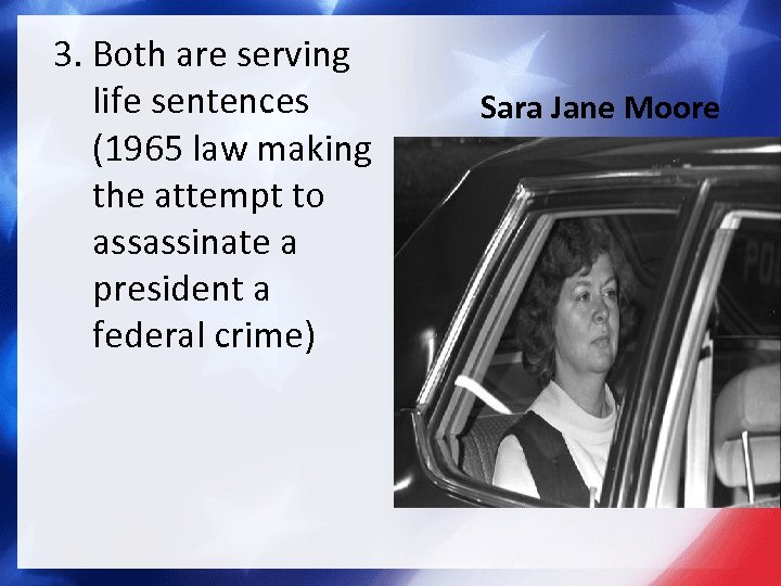 3. Both are serving life sentences (1965 law making the attempt to assassinate a