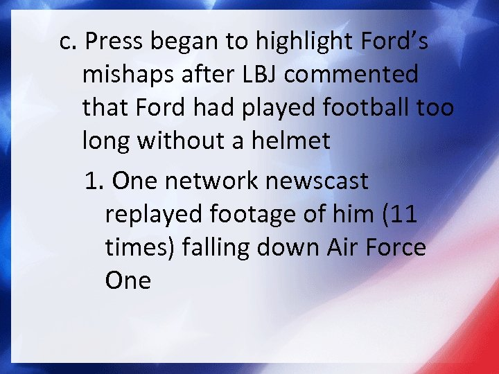 c. Press began to highlight Ford's mishaps after LBJ commented that Ford had played