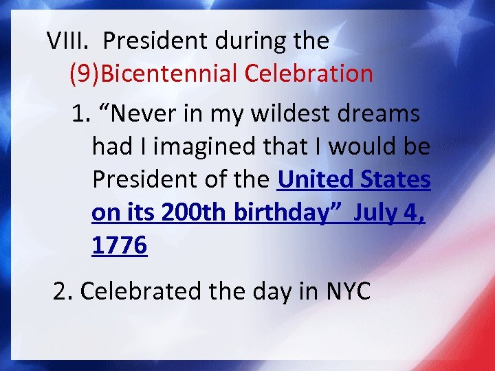 "VIII. President during the (9)Bicentennial Celebration 1. ""Never in my wildest dreams had I"