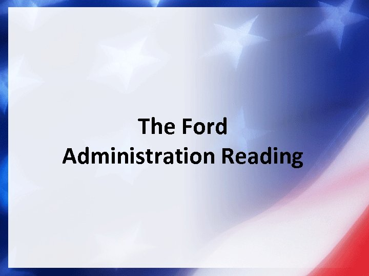 The Ford Administration Reading