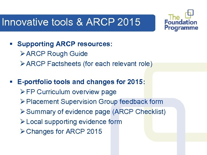 Innovative tools & ARCP 2015 § Supporting ARCP resources: Ø ARCP Rough Guide Ø