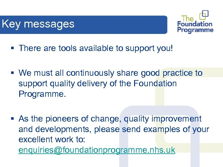 Key messages § There are tools available to support you! § We must all