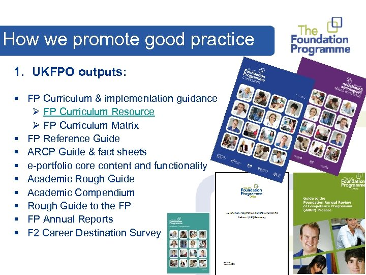 How we promote good practice 1. UKFPO outputs: § FP Curriculum & implementation guidance