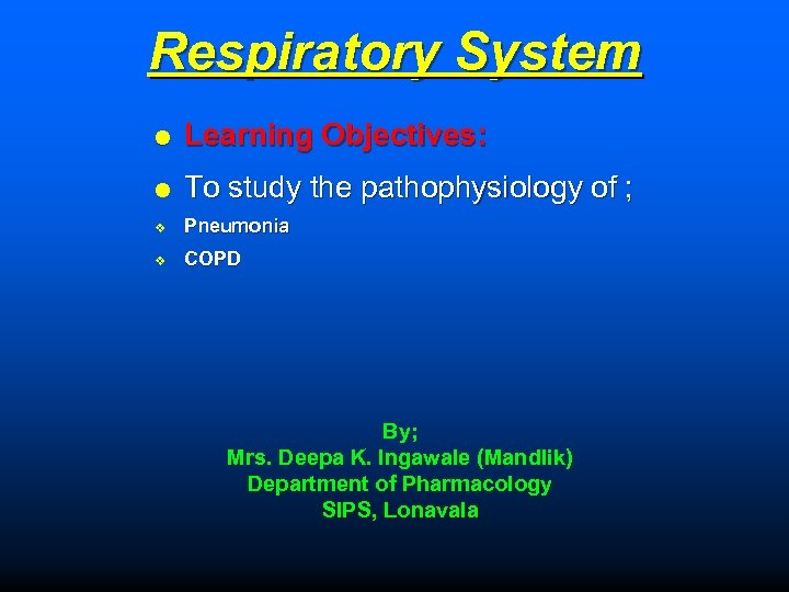 Respiratory System Learning Objectives: To study the pathophysiology of ; v Pneumonia v COPD