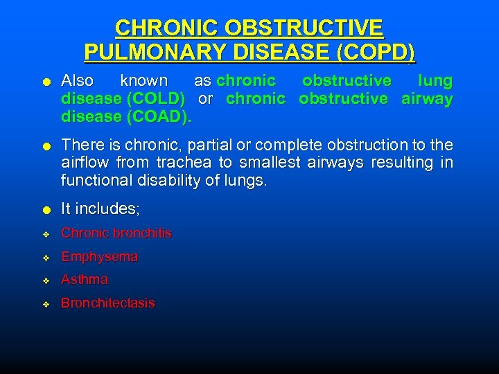 CHRONIC OBSTRUCTIVE PULMONARY DISEASE (COPD) Also known as chronic obstructive lung disease (COLD) or