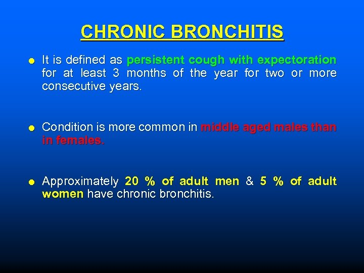 CHRONIC BRONCHITIS It is defined as persistent cough with expectoration for at least 3