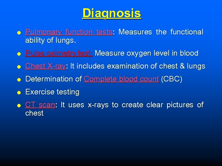 Diagnosis Pulmonary function tests: Measures the functional ability of lungs. Pulse oximetry test: Measure