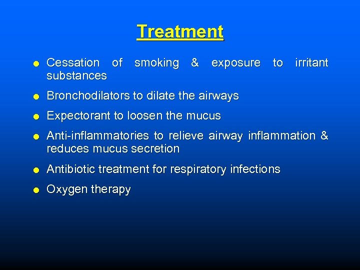 Treatment Cessation of smoking & exposure to irritant substances Bronchodilators to dilate the airways