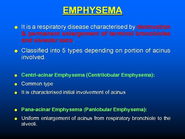 EMPHYSEMA It is a respiratory disease characterised by destruction & permanent enlargement of terminal