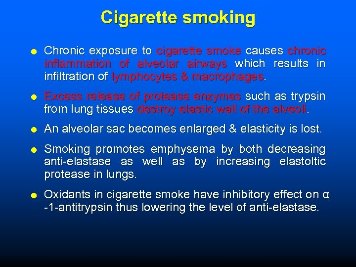 Cigarette smoking Chronic exposure to cigarette smoke causes chronic inflammation of alveolar airways which