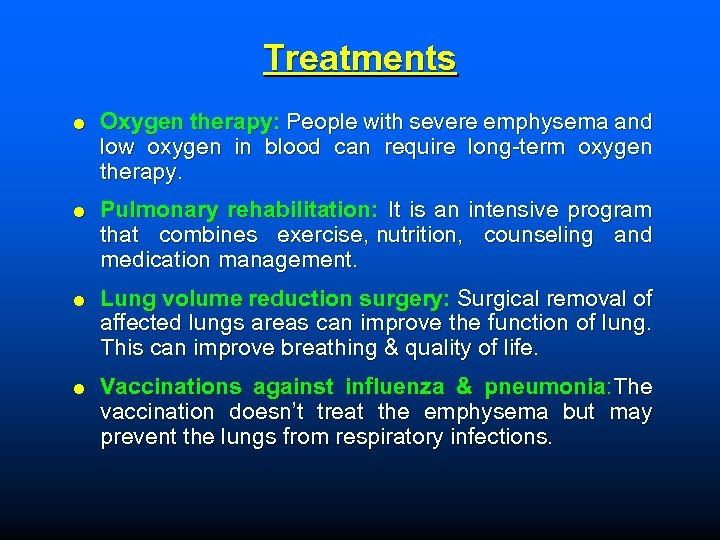 Treatments Oxygen therapy: People with severe emphysema and low oxygen in blood can require