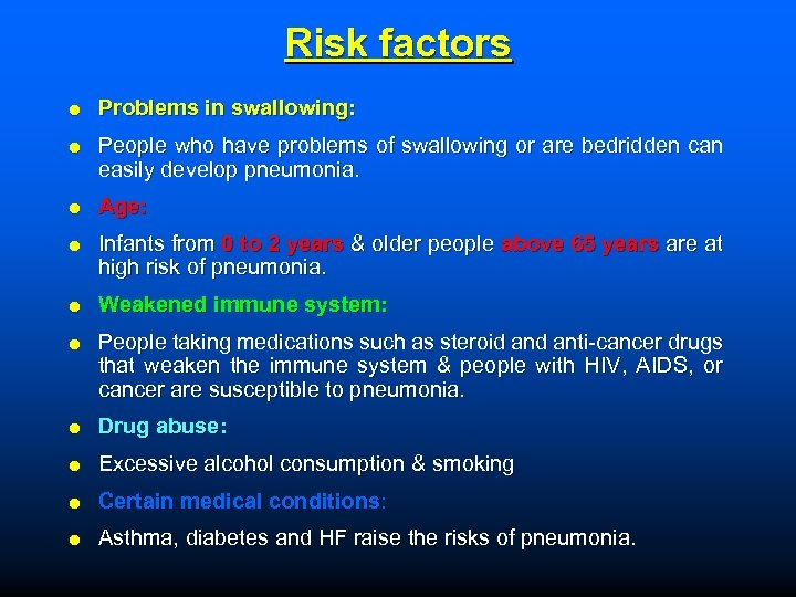 Risk factors Problems in swallowing: People who have problems of swallowing or are bedridden