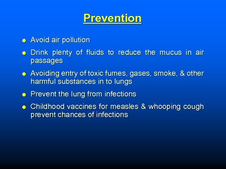 Prevention Avoid air pollution Drink plenty of fluids to reduce the mucus in air
