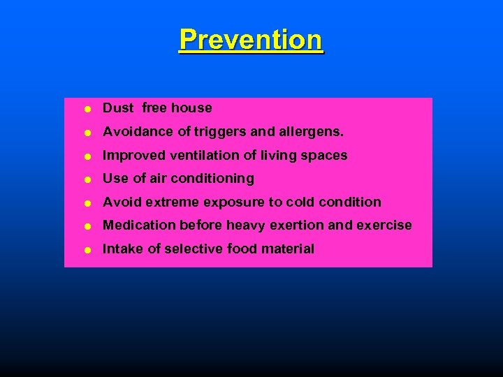 Prevention Dust free house Avoidance of triggers and allergens. Improved ventilation of living spaces