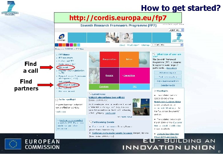 How to get started? http: //cordis. europa. eu/fp 7 Find a call Find partners