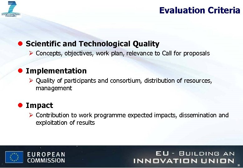 Evaluation Criteria l Scientific and Technological Quality Ø Concepts, objectives, work plan, relevance to