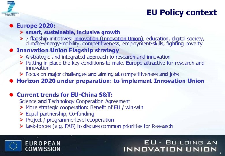 EU Policy context l Europe 2020: Ø smart, sustainable, inclusive growth Ø 7 flagship