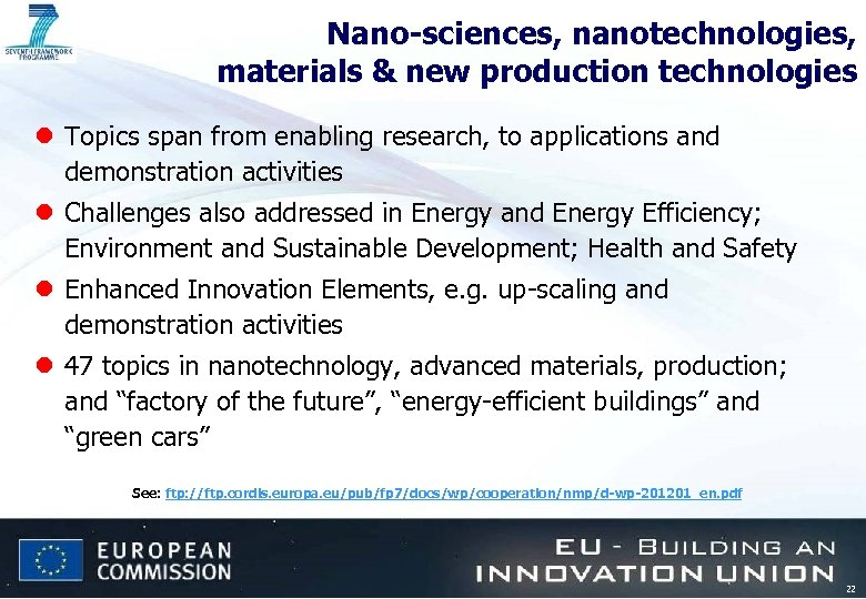 Nano-sciences, nanotechnologies, materials & new production technologies l Topics span from enabling research, to