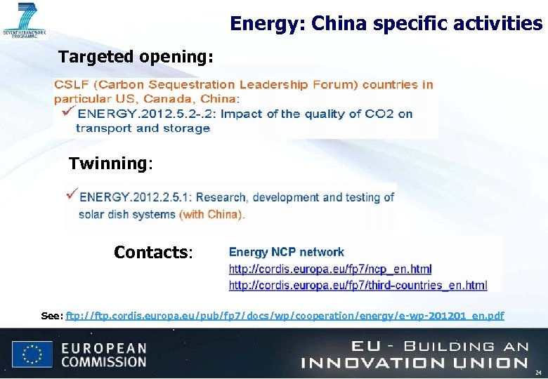 Energy: China specific activities Targeted opening: Twinning: Contacts: See: ftp: //ftp. cordis. europa. eu/pub/fp