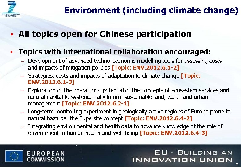 Environment (including climate change) • All topics open for Chinese participation • Topics with