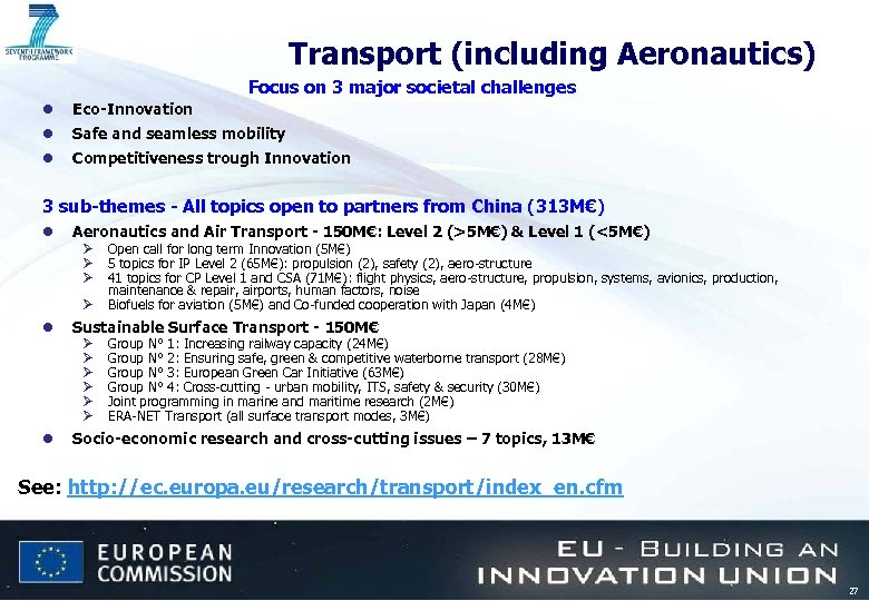 Transport (including Aeronautics) Focus on 3 major societal challenges l Eco-Innovation l Safe and